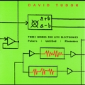 David Tudor: 3 Works for Live Electronics