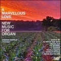 A Marvelous Love - New Music for Organ