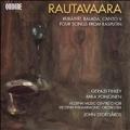 E.Rautavaara: Rubaiyat, Balada, Canto V, Four Songs from Rasputin