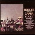 The Perfect Stranger: Boulez Conducts Zappa