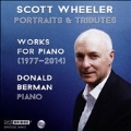 Portraits & Tributes - Scott Wheeler: Works for Piano (1977-2014)
