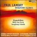 P.Lansky: Imaginary Islands, Shapeshifters, With The Grain
