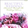 Beautiful Wedding -Classical Music for the Wedding Dinner: J.S.Bach, Mozart, Handel, Debussy, etc