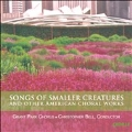 Songs Of Smaller Creatures and Other American Choral Works