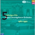 Anthology of Royal Concertgebouw Orchestra Vol.5: 1980-1990