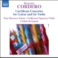 E.Cordero: Caribbean Concertos for Guitar and for Violin