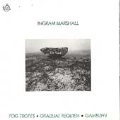 Ingram Marshall: Fog Tropes, Gradual Requiem, Gambuh I