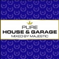 Pure House & Garage: Mixed By Majestic