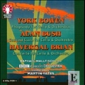 Y.Bowen: Rhapsody Op.74; A.Bush: Concert Suite Op.37; H.Brian: Cello Concerto