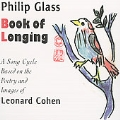 P.Glass: Book of Longing -Prologue, I Came Down from the Mountain, A Sip of Wine, etc / Michael Riesman(cond), Philip Glass and Musicians