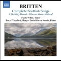Britten: Complete Scottish Songs - A Birthday Hansel, Who are these Children?, etc