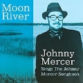 Moon River : The Johnny Mercer Songbook