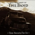 The Shape I'm In: The Very Best Of The Band