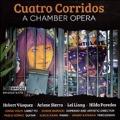 Cuatro Corridos - A Chamber Opera