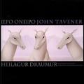 J.Tavener: Iepo Oneipo (Sacred Dream) - Choral Works