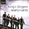 Simple Gifts -Billy Joel, James Taylor, English Folk Songs, American Folk Songs, etc (10/2007, 1/2008) / King's Singers