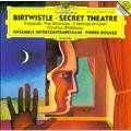 Birtwistle: Secret Theatre / Boulez, Ens Intercontemporain