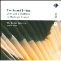 The Sacred Bridge -Jews & Christians in Medieval Europe :Joel Cohen(cond)/Boston Camerata