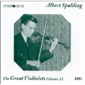 Great Violinists Vol 13 / Albert Spalding