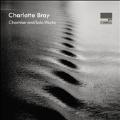 シャーロット・ブレイ: 室内楽&独奏作品集