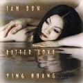 Tan Dun: Bitter Love / Ying Huang, et al