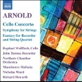 M.Arnold: Cello Concerto, Symphony for Strings, Fantasy for Recorder and String Quartet