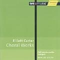 E.Carter: Choral Works / Marcus Creed, SWR Vokalensemble, Andreas Grau, Gotz Schumacher