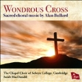 Alan Bullard: Wondrous Cross