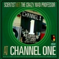 Scientist Meets The Crazy Mad Professor : At Channel One