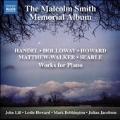 The Malcolm Smith Memorial Album - Handel, Holloway, Howard, Mathew-Walker, Searle: Works for Piano