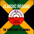 Trojan Presents : Classic Reggae - The Soundtrack to Jamaica