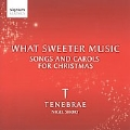 What Sweeter Music - Carols and Songs for Christmas / Nigel Short, Tenebrae