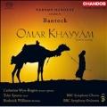 G.Bantock :Omar Khayyam :Vernon Handley(cond)/BBC Symphony Orchestra & Chorus/Catherine Wyn-Rogers(Ms)/etc