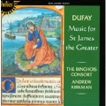 Dufay: Music for St. James the Greater / Andrew Kirkman(cond), Binchois Consort