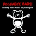 Rockabye Baby : Lullaby Renditions Of Pearl Jam