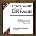 Lutoslawski: Works for Violin and Orchestra