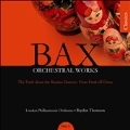 A.Bax: Orchestral Works Vol.9 -The Truth About the Russian Dancers, From Dusk Till Dawn / Bryden Thomson(cond), LPO