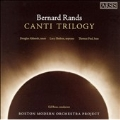 RANDS:CANTI TRILOGY:GIL ROSE(cond)/BOSTON MODERN ORCHESTRA/DOUGLAS AHLSTEDT(T)/LUCY SHELTON(S)/THOMAS PAUL(B)