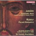 JANACEK:GLAGOLITIC MASS/KODALY/PSALMUS HUNGARICUS:CHARLES MACKERRAS(cond)/DANISH NATIONAL SO & CHOIR/TINA KIBERG(S)/RANDI STENE(A)/ETC