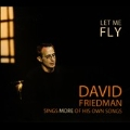 Let Me Fly: David Friedman Sings More of His Own Songs