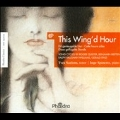 This Wing'd Hour - English Song Cycles
