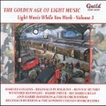 The Golden Age of Light Music - Light Music While You Work Vol.3