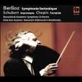 Berlioz: Symphonie Fanstastique Op.14; Schubert: Impromptu Op.90-3; Chopin: Fantaisie Op.49