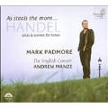 George Frideric Handel:As Steals The Morn…/Mark Padmore, Andrew Manze