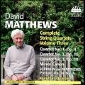 David Matthews: Complete String Quartets Vol.3