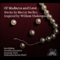 Of Madness and Love - Works by Hector Berlioz Inspired by William Shakespeare