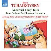 キリル・エルショフ/B.Tchaikovsky: Andersen Fairy Tales, 4 Preludes for Chamber Orchestra, etc[8572400]