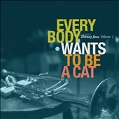 Disney Jazz Vol. 1: Everybody Wants To Be A Cat[DSND0003126022]
