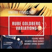 フレキシブル・ミュージック/Dmitri Tymoczko: Rube Goldberg Variations[BCD9492]