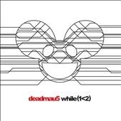 Deadmau5/While (1<2)[5801278]